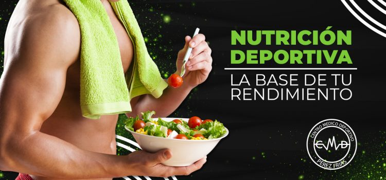 Nutrición Deportiva, la base de tu rendimiento